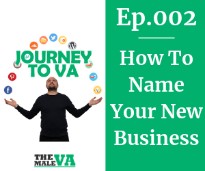 Journey To VA Episode 2 - How To Name Your Business